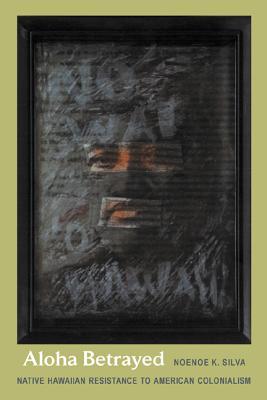 Aloha Betrayed By Silva, Noenoe K.